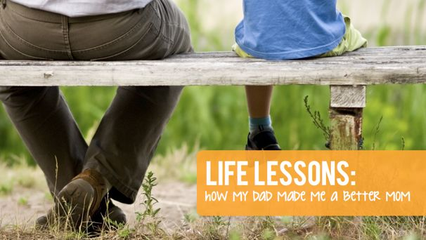 Life Lessons: How My Dad Made Me a Better Mom