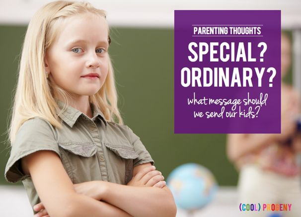 Parenting Thoughts: Special or Ordinary. What message should we be sending our kids? - (cool) progeny #parenting #advice #kids #family