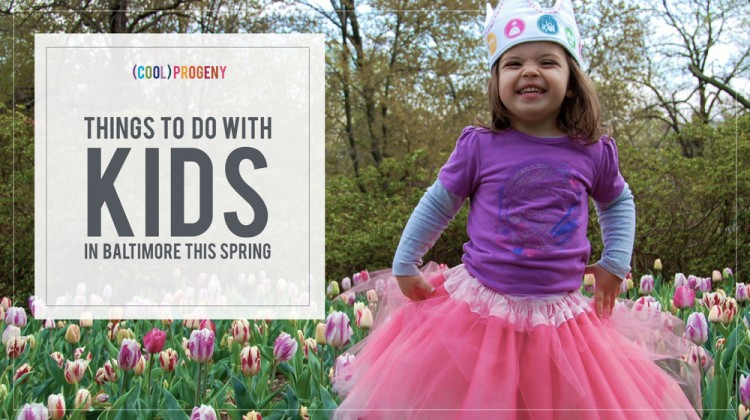 Things to Do with Kids in Baltimore: Spring 2015 - (cool) progeny