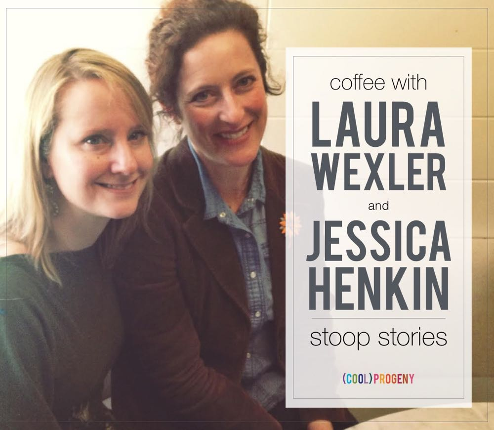coffee with laura wexler + jessica henkin, stoop stories - (cool) progeny