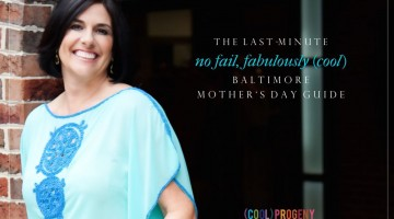 The Last-Minute, No-Fail, Fabulously (Cool) Baltimore Mother's Day Guide - (cool) progeny