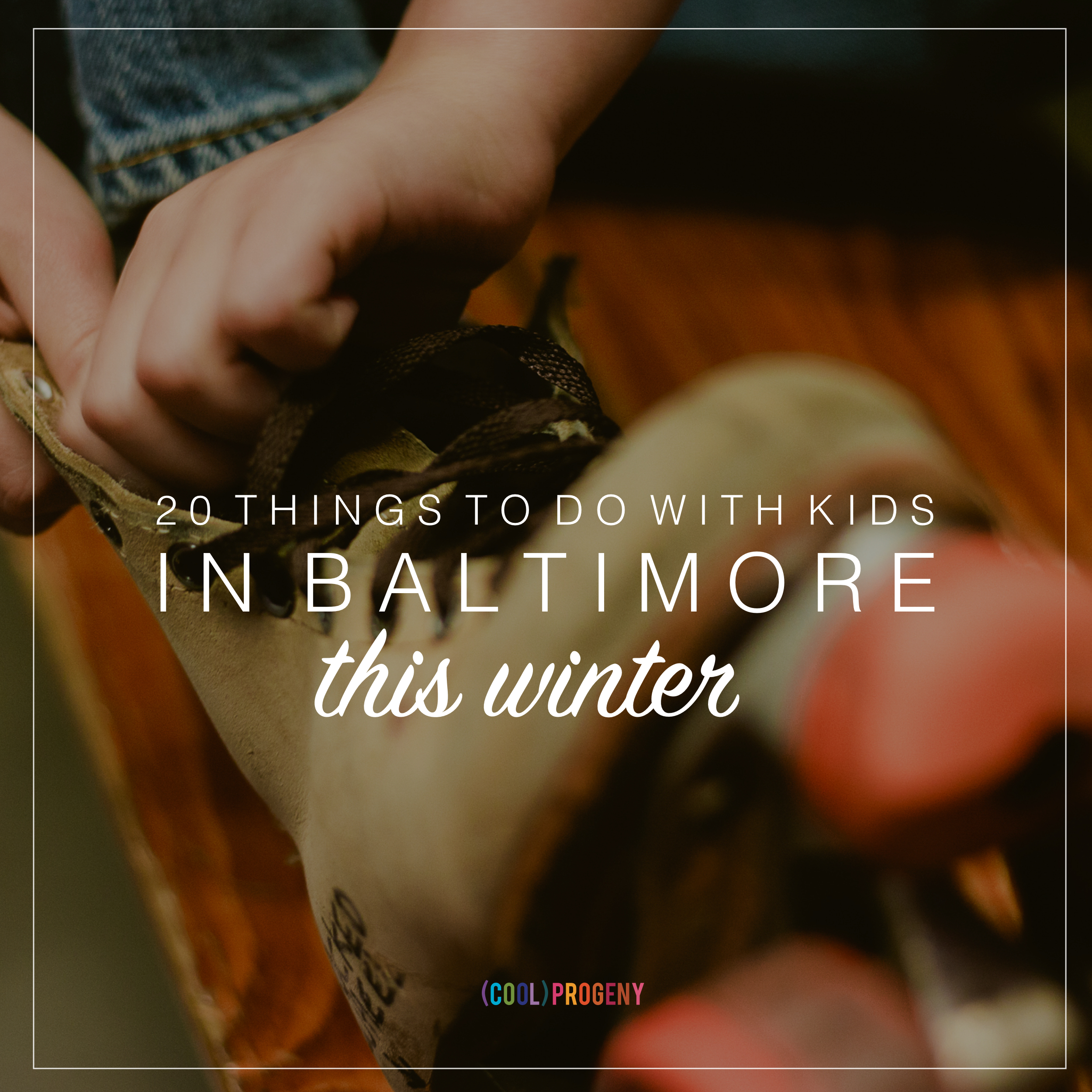 20 Things to Do with Kids in Baltimore This Winter - (cool) progeny