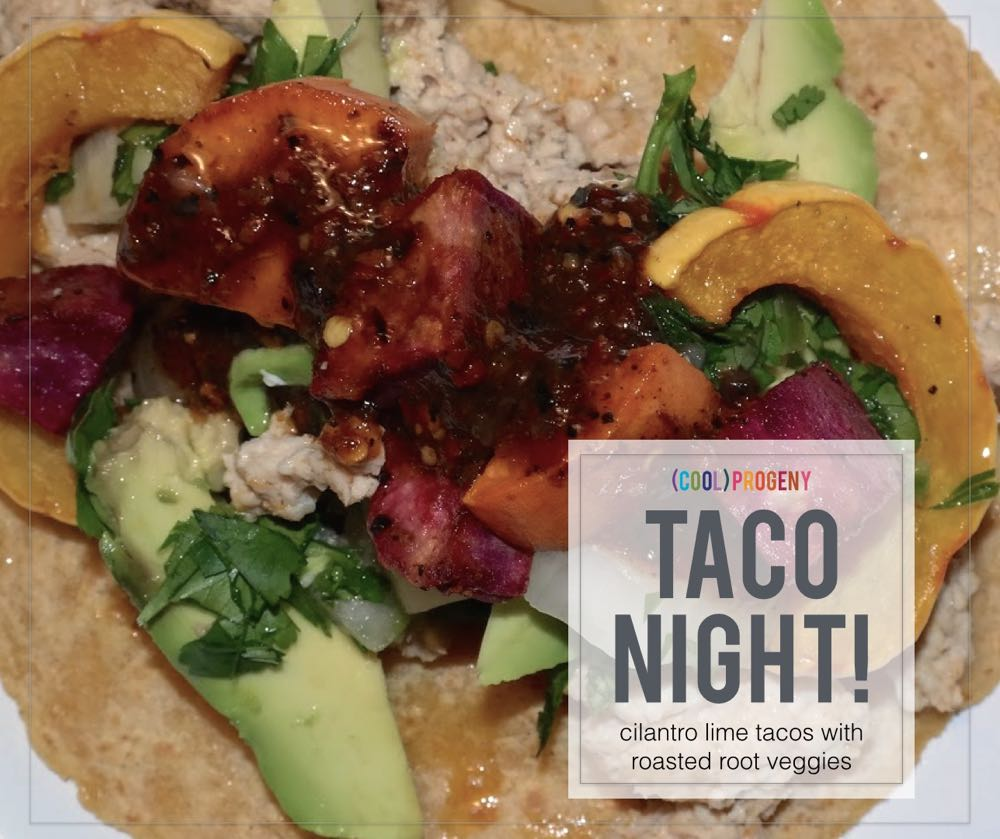 taco night! coconut lime tacos with roasted root veggies - (cool) progeny #tacos #dinner #dinnerwithkids #cookingforkids #healthydinners