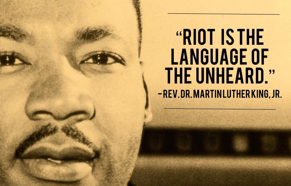 a riot is the language of the unheard