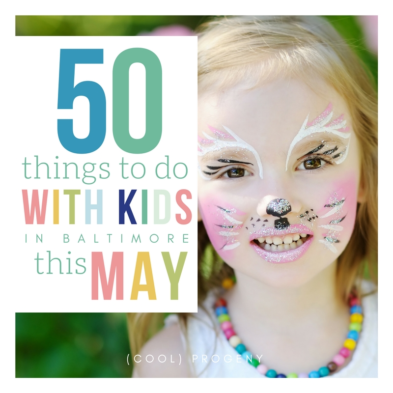 50 Things to Do with Kids in Baltimore this May