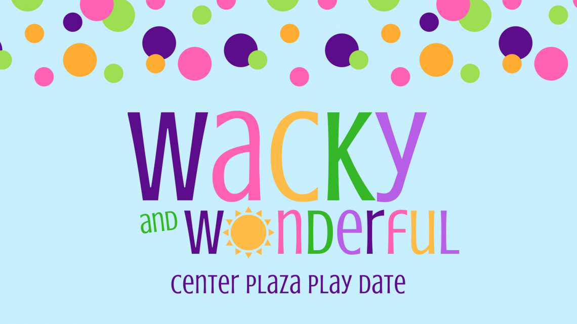 Center Plaza - Wacky and Wonderful