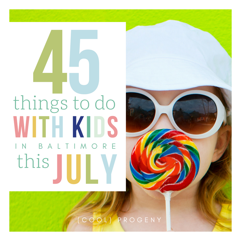 45 Things to Do with Kids in Baltimore This July - (cool) progeny
