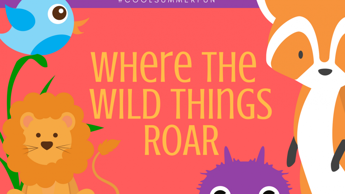 #CoolSummerFun: Week 8 - Where the Wild Things ROAR - (cool) progeny