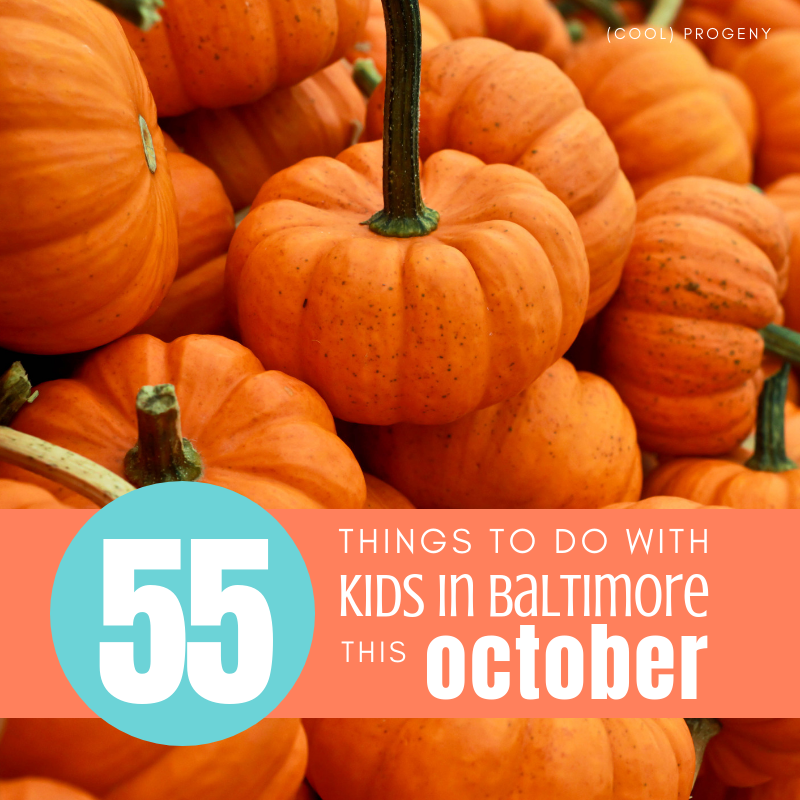 55 Things to Do with Kids in Baltimore this October - (cool) progeny
