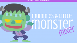 (Cool) Tot Morning: Mummies and Little Monster Mixer