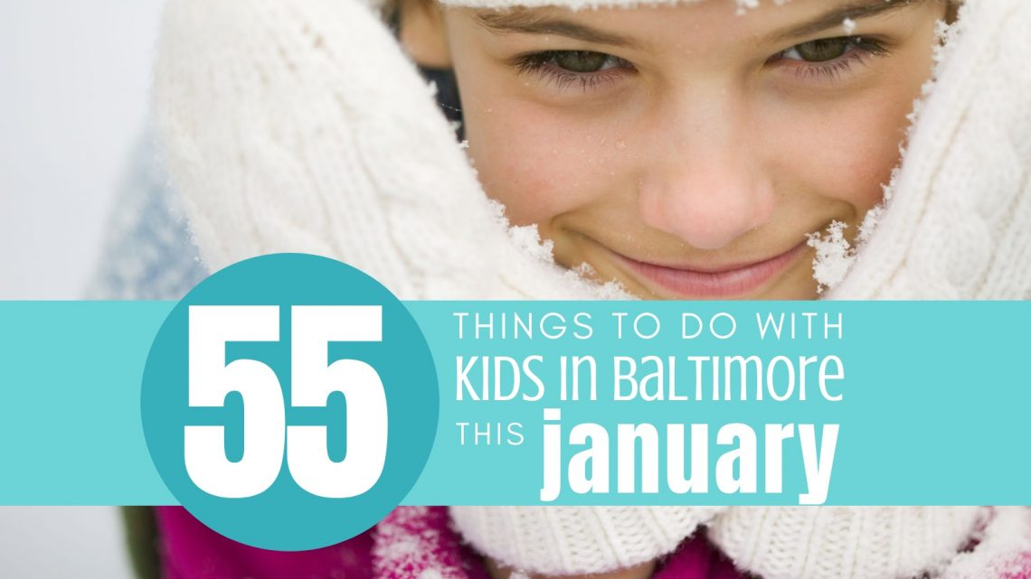 55 Things To Do with Kids in Baltimore This January