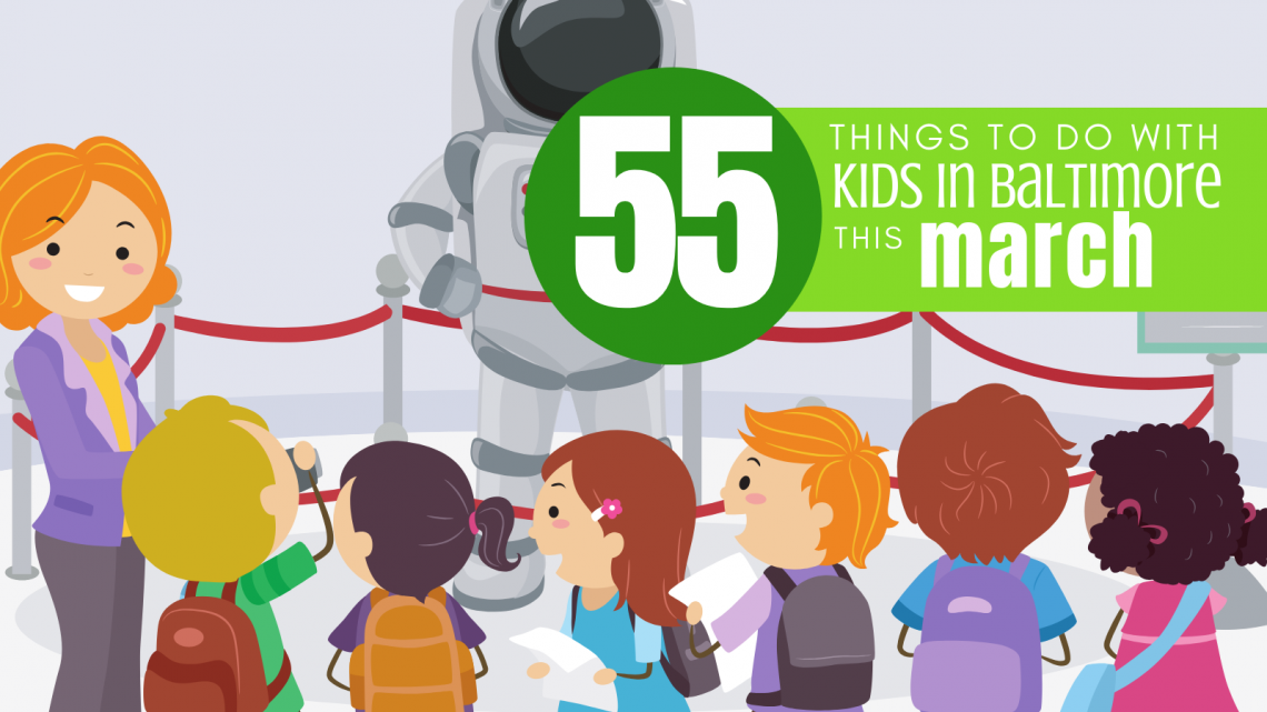 55 Things To Do with Kids in Baltimore This March - (cool) progeny