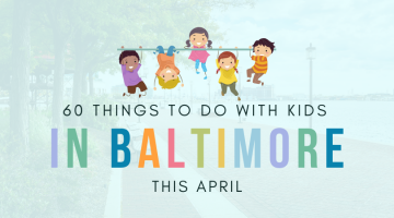 60 Things to Do with Kids in Baltimore this April - (cool) progeny