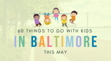 60 Things To Do with Kids in Baltimore this May - (cool) progeny