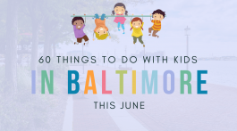 60 Things to Do with Kids in Baltimore this June