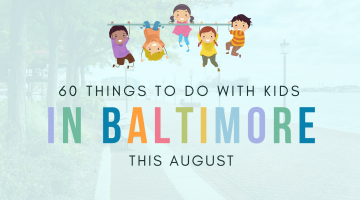 60 Things to Do with Kids in Baltimore this August