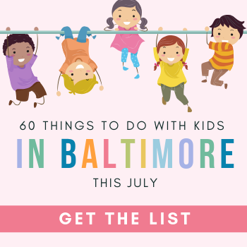 60 Things To Do with Kids in Baltimore This July