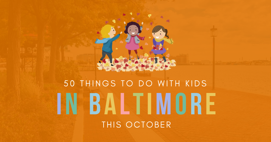 50 Things to Do with Kids in Baltimore this October