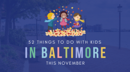 52 Things to Do with Kids in Baltimore this November