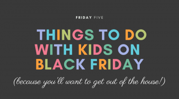 Things to Do with Kids on Black Friday