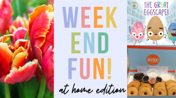 Weekend Fun: At Home Edition, April 10-12