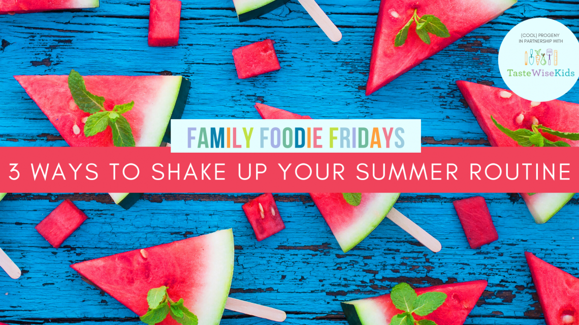 Family Foodie Friday | 3 Ways to Shake Up Your Routine