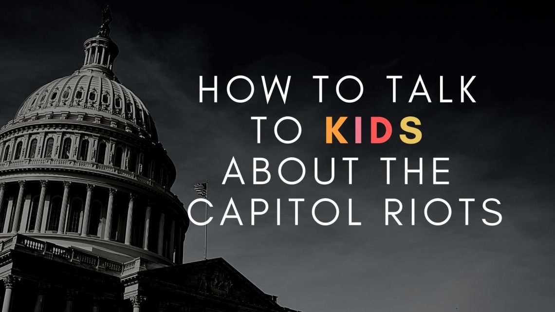How to Talk To Kids About The Capital Riots