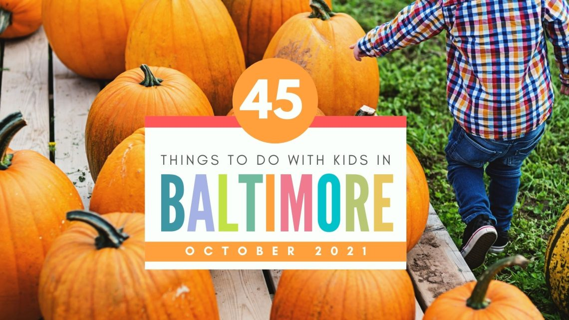 45 Things to Do with Kids in Baltimore 2021